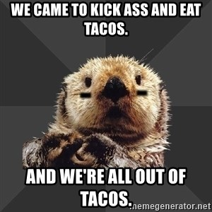 Roller Derby Otter - we came to kick ass and eat tacos. and we're all out of tacos.
