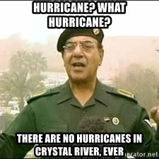 Baghdad Bob - Hurricane? What hurricane? There are no hurricanes in crystal river, ever