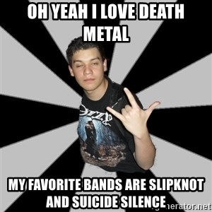 Metal Boy From Hell - Oh yeah i love death metal  my favorite bands are slipknot and suicide silence