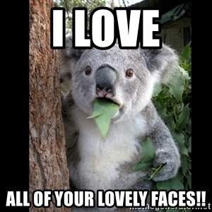 Koala can't believe it - I love  all of your lovely faces!!