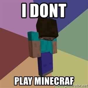 Depressed Minecraft Guy - I Dont play minecraf