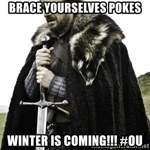 Ned Game Of Thrones - Brace yourselves pokes Winter is coming!!! #OU