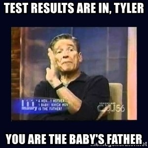 Maury Povich Father - test results are in, tyler you are the baby's father