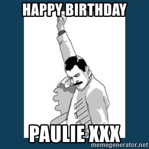 Freddy Mercury - Happy birthday Paulie xxx