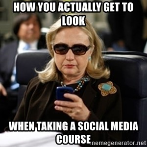 Hillary Text - how you actually get to look when taking a social media course