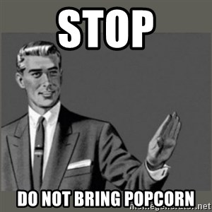 Bitch, Please grammar - Stop Do not bring popcorn