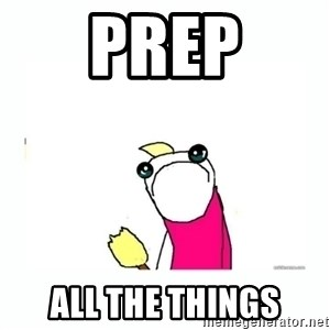 sad do all the things - prep all the things
