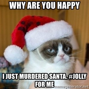 Grumpy Cat Santa Hat - Why are you happy  I just MURDERED santa. #jolly for me