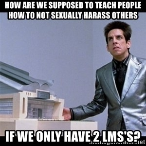 Zoolander for Ants - how are we supposed to teach people how to not sexually harass others if we only have 2 lms's?