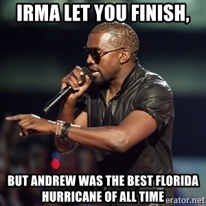 Kanye - Irma let you finish, But Andrew was the best Florida hurricane of all time