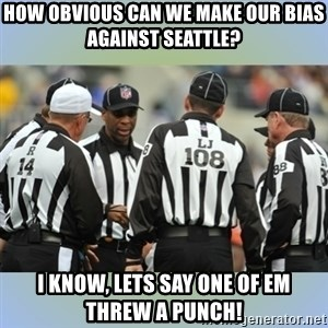 NFL Ref Meeting - How obvious can we make our bias against seattle? I know, lets say one of em threw a punch!