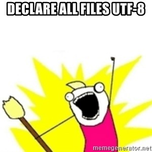 x all the y - DECLARE ALL FILES UTF-8