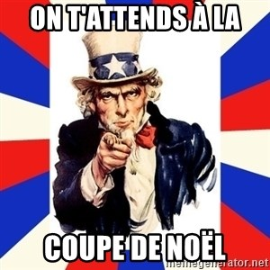 uncle sam i want you - on t'attends à la  coupe de noël
