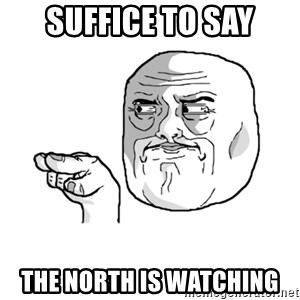 i'm watching you meme - Suffice to say The north is watching