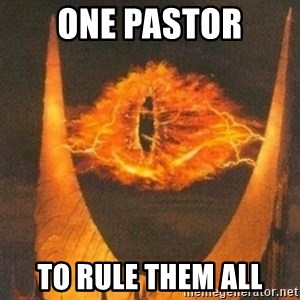 Eye of Sauron - One pastor to rule them all