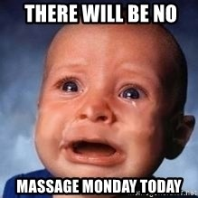 Very Sad Kid - There will be No  Massage Monday today