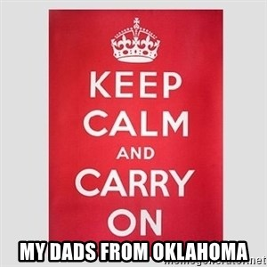 Keep Calm - my dads from Oklahoma