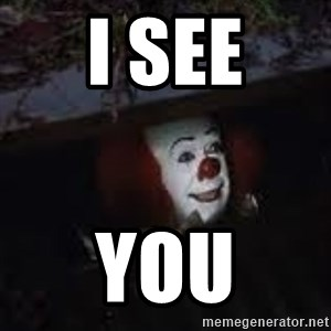 Pennywise the creepy sewer clown. - i see you