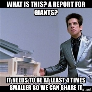 Zoolander for Ants - What is this? A report for Giants? It needs to be at least 4 Times smaller so we can share it