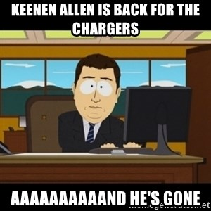and they're gone - Keenen Allen is back for the Chargers Aaaaaaaaaand He's gone