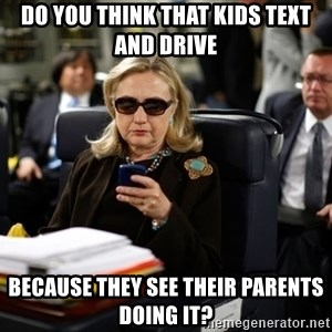 Texts from Hillary - do you think that kids text and drive because they see their parents doing it?