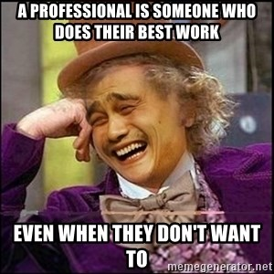 yaowonkaxd - A professional is someone who does their best work even when they don't want to