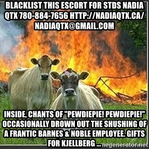 """Evil Cows - blacklist this escort for stds NADIA QTX 780-884-7656 http://nadiaqtx.ca/  nadiaqtx@gmail.com Inside, chants of """"PewDiePie! PewDiePie!"""" occasionally drown out the shushing of a frantic Barnes & Noble employee. Gifts for Kjellberg ..."""