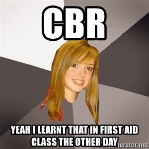 Musically Oblivious 8th Grader - cbr yeah i learnt that in first aid class the other day