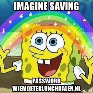 Imagination - Imagine saving password wiemoeterlunchhalen.nl