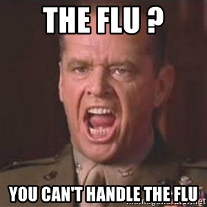 Jack Nicholson - You can't handle the truth! - The flu ? You can't handle the flu