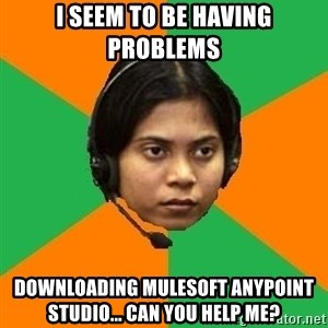 Stereotypical Indian Telemarketer - I seem to be having problems downloading mulesoft anypoint studio... can you help me?