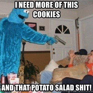 Bad Ass Cookie Monster - I need more of this cookies And that potato salad shit!