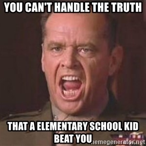 Jack Nicholson - You can't handle the truth! - You can't handle the Truth that a elementary school kid beat you