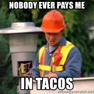 No One Ever Pays Me in Gum - Nobody ever pays me in tacos