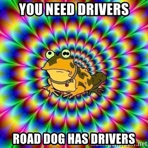 hypno toad - You need drivers road dog has drivers