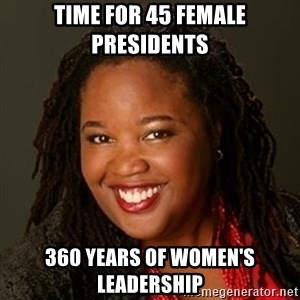 Educated Black Woman - Time for 45 female preSidents 360 years of women's leadership