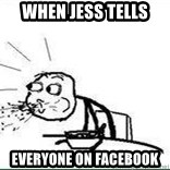 Cereal Guy Spit - When Jess tells everyone on facebook