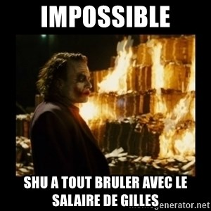 Not about the money joker - IMPOSSIBLE SHU A TOUT BRULER AVEC LE SALAIRE DE GILLES