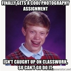 nerdy kid lolz - finally gets a cool photography assignment isn't caught up on classwork, so can't go do it.