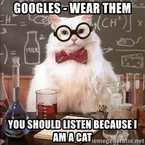 Science Cat - googles - wear them you should listen because i am a cat