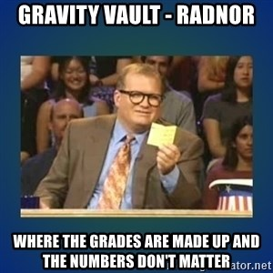 drew carey - Gravity vault - radnor Where the grades are made up and the numbers don't matter