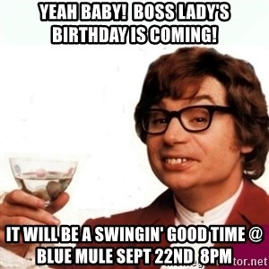 Austin Powers Drink - Yeah Baby!  Boss Lady's Birthday is coming! It will be a swingin' good time @ blue mule sept 22nd  8pm
