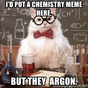 Science Cat - i'd put a chemistry meme here, but they  Argon.
