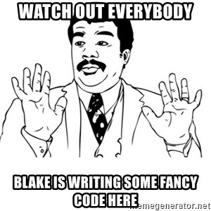 neil degrasse tyson reaction - Watch out everybody Blake is writing some fancy code here