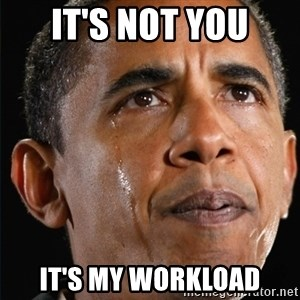 Obama Crying - It's not you it's my workload