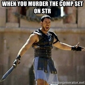GLADIATOR - When you murder the comp set on str