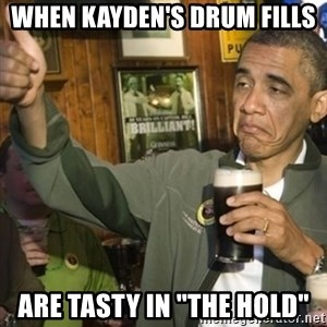 "THUMBS UP OBAMA - When KAYDEN's drum fills Are tasty in ""The Hold"""