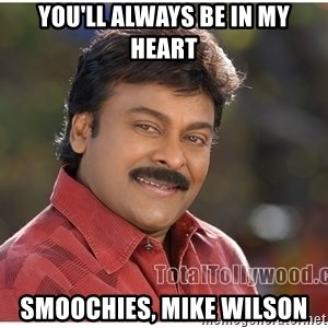 Typical Indian guy - you'll always be in my heart Smoochies, mike Wilson