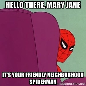 Suspicious Spiderman - hello there, mary jane it's your friendly neighborhood spiderman