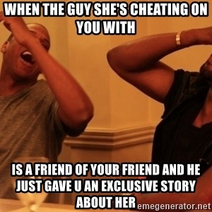 kanye west jay z laughing - When the guy she's cheating on you with  Is a friend of your friend and he just gave u an exclusive story about her
